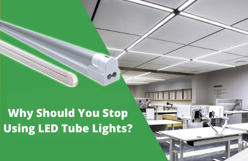 Why Should You Stop Using LED Tubes Lights? - BUYLEDLIGHTS